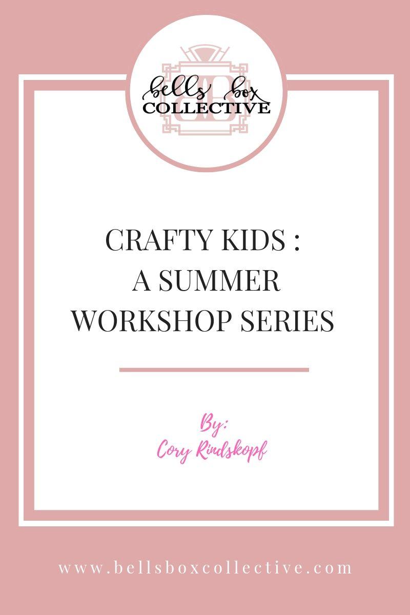 crafty kids a summer workshop series